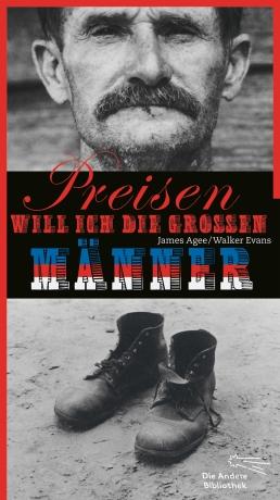 James Agee, Walker Evans: Preisen will ich die großen Männer