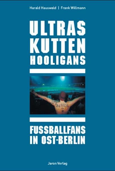 Harald Hauswald und Frank Willmann: Ultras Kutten Hooligans - Fußballfans in Ost-Berlin