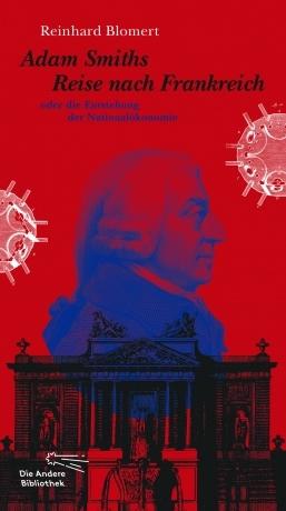 Reinhard Blomert: Adam Smiths Reise nach Frankreich oder die Entstehung der Nationalökonomie