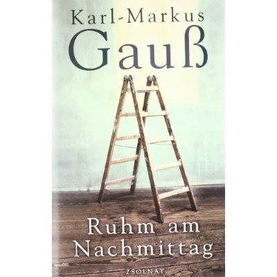 Karl-Markus Gauss: Ruhm am Nachmittag
