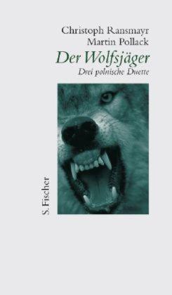 Christoph Ransmayr / Martin Pollack: Der Wolfsjäger