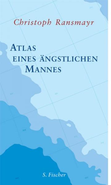 Christoph Ransmayr: Atlas eines ängstlichen Mannes