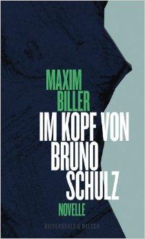 Maxim Biller: Im Kopf von Bruno Schulz