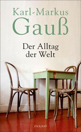 Karl-Markus Gauß: Der Alltag der Welt