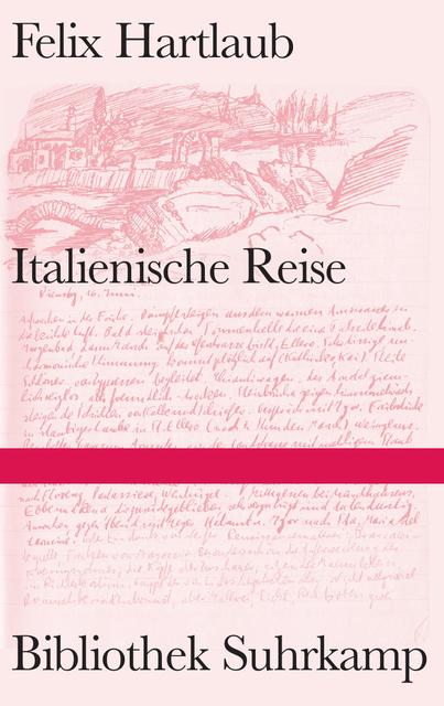 Felix Hartlaub: Italienische Reise - Tagebuch einer Studienfahrt 1931