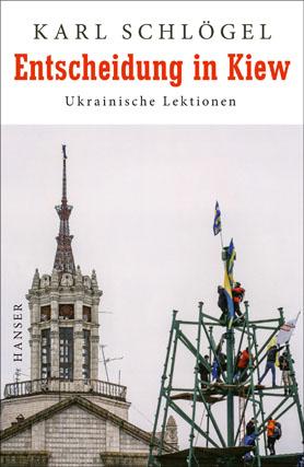 Karl Schlögel: Entscheidung in Kiew