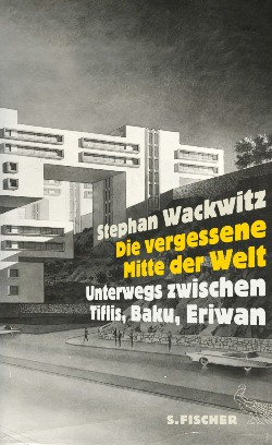 Stephan Wackwitz: Die vergessene Mitte der Welt