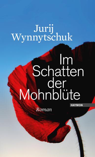 Jurij Wynnytschuk: Im Schatten der Mohnblüte