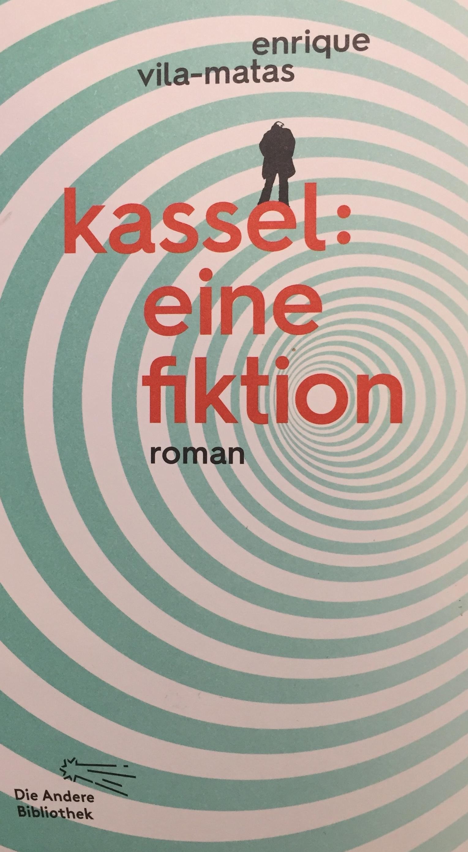 Enrique Vila-Matas: Kassel: Eine Fiktion