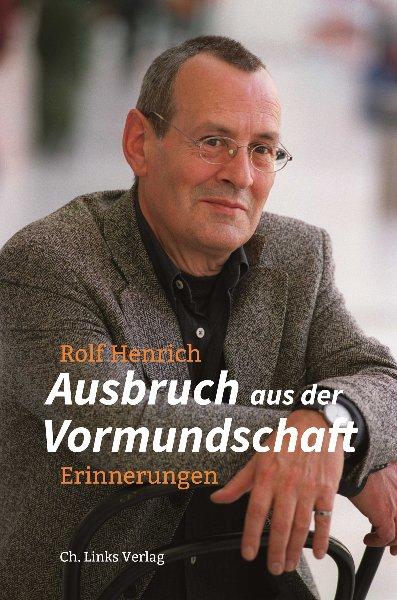 Rolf Henrich: Aufbruch aus der Vormundschaft