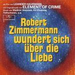 Element of Crime: Robert Zimmermann wundert sich über die Liebe