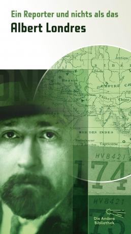 Albert Londres: Ein Reporter und nichts als das