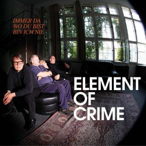 Element of Crime: Immer da wo du bist bin ich nie