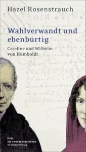 Hazel Rosenstrauch: Wahlverwandt und ebenbürtig  - Caroline und Wilhelm von Humboldt