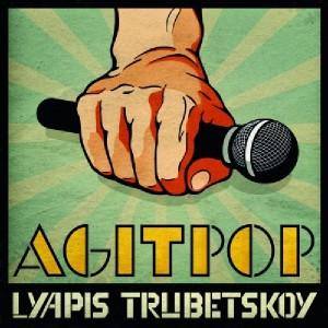Lyapis Trubetskoy: Agitpop