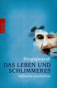 Georg Ringsgwandl: Das Leben und Schlimmeres
