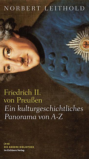 Norbert Leithold: Friedrich II. von Preußen - Ein kulturgeschichtliches Panorama von A bis Z