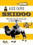 Alex Capus: Skidoo - Meine Reise durch die Geisterstädte des Wilden Westens
