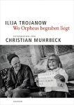 Ilija Trojanow: Wo Orpheus begraben liegt