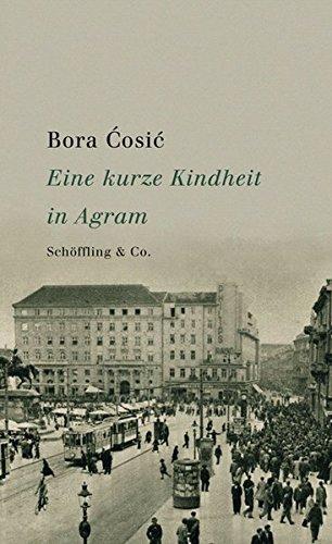 Bora Cosic: Eine kurze Kindheit in Agram